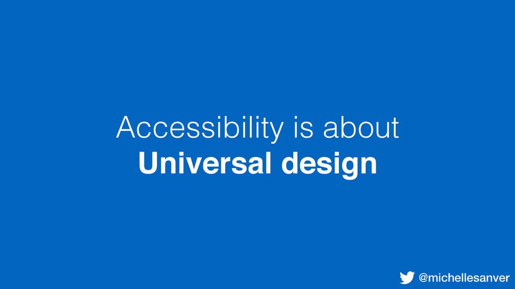 @michellesanver Accessibility is about Universa...