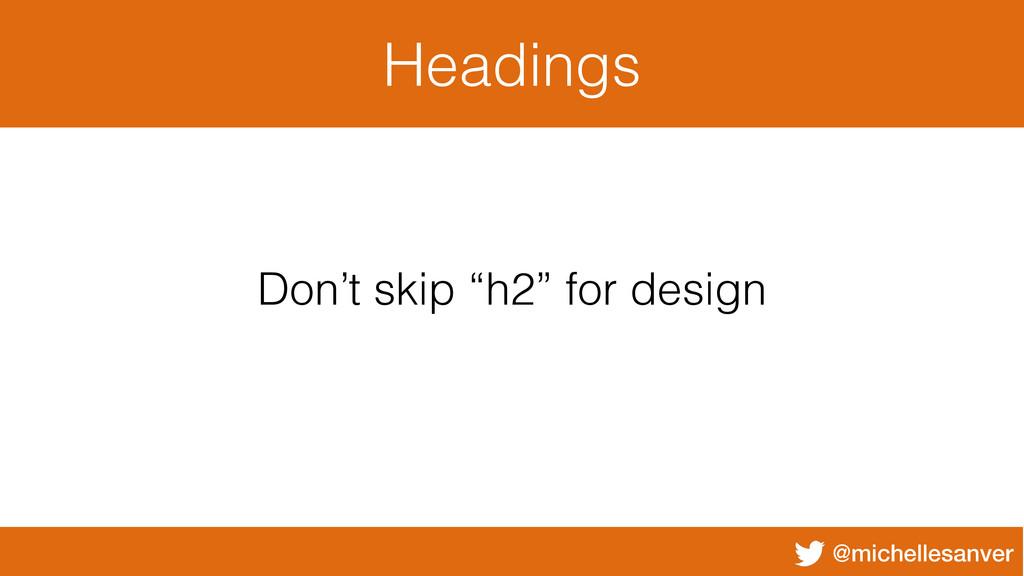 "@michellesanver Headings Don't skip ""h2"" for de..."