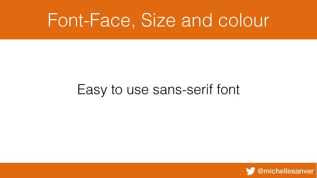 @michellesanver Font-Face, Size and colour Easy...