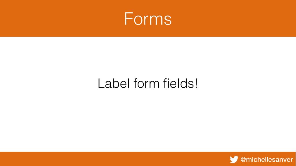 @michellesanver Forms Label form fields!