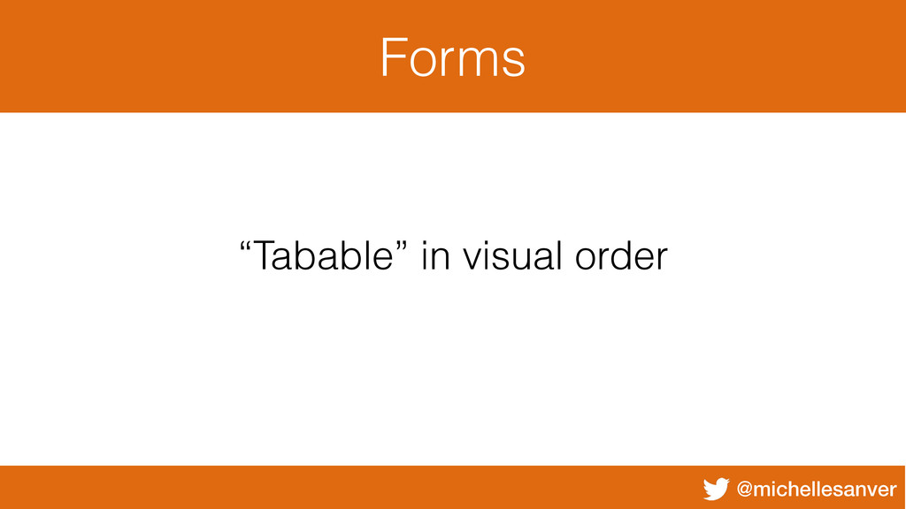 """@michellesanver Forms """"Tabable"""" in visual order"""