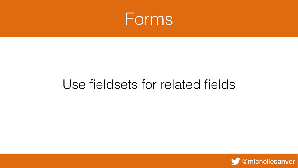 @michellesanver Forms Use fieldsets for related ...