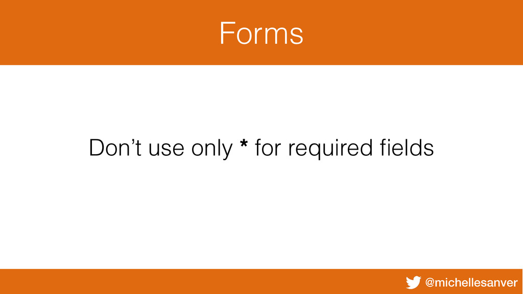 @michellesanver Forms Don't use only * for requ...