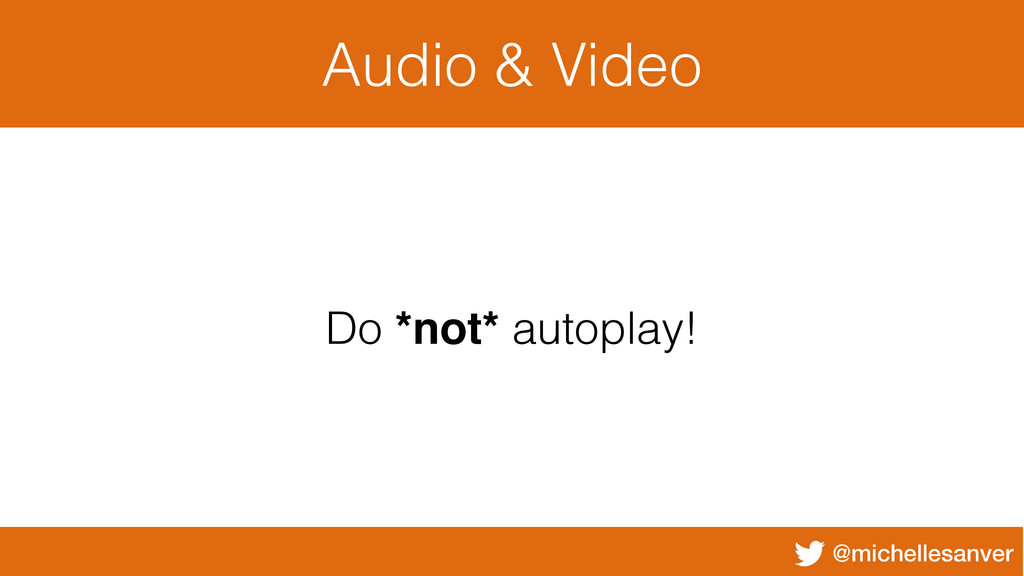 @michellesanver Audio & Video Do *not* autoplay!