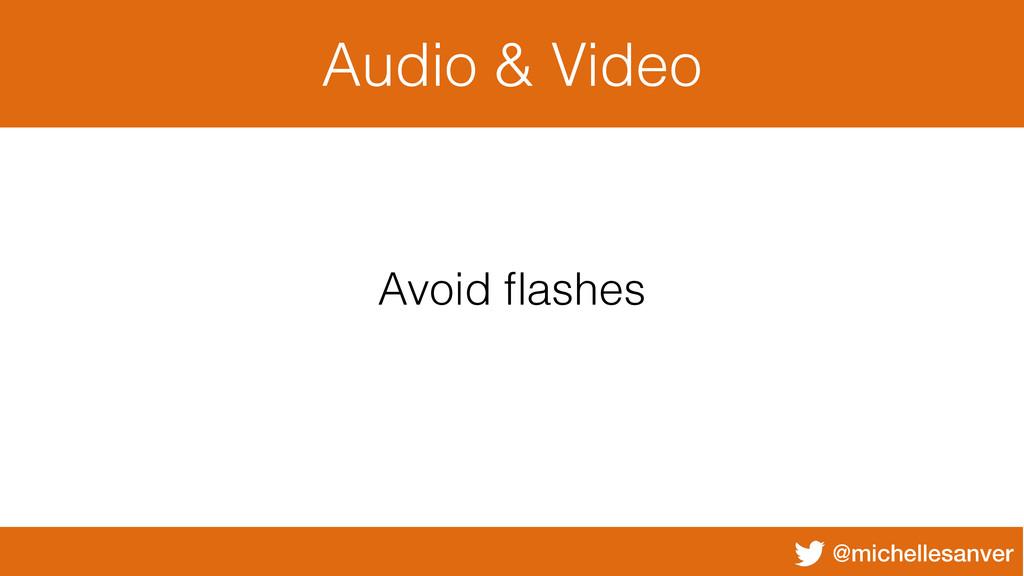 @michellesanver Audio & Video Avoid flashes