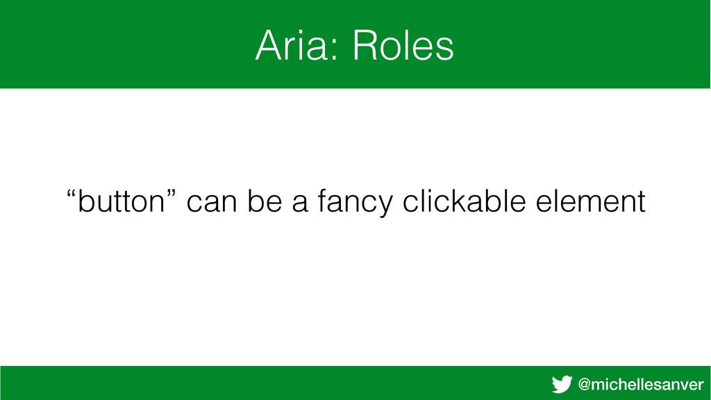 "@michellesanver Aria: Roles ""button"" can be a f..."