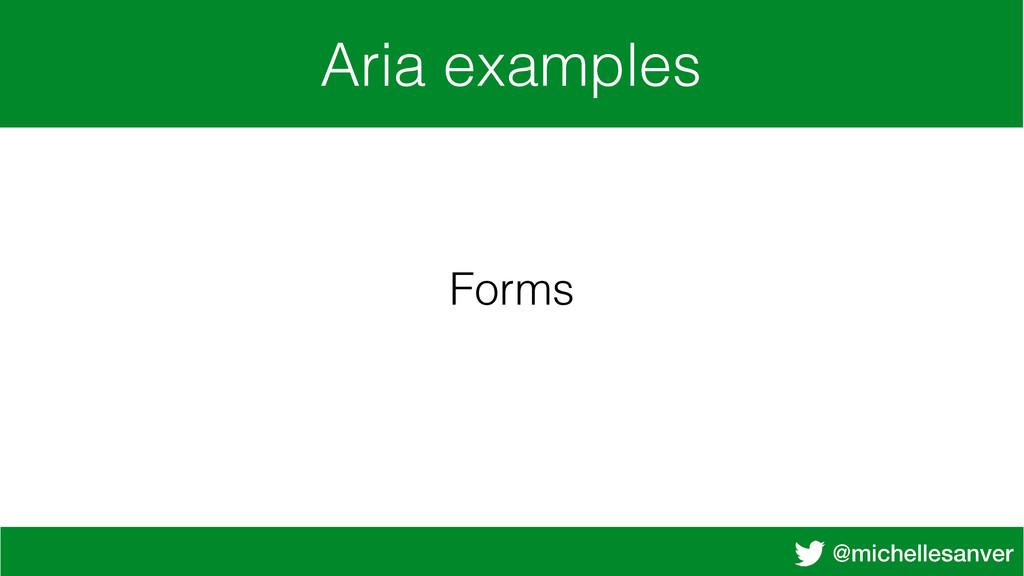 @michellesanver Aria examples Forms