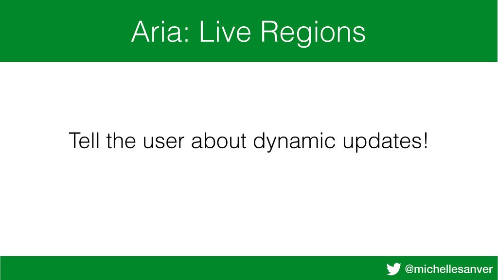 @michellesanver Aria: Live Regions Tell the use...