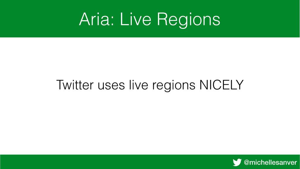 @michellesanver Aria: Live Regions Twitter uses...
