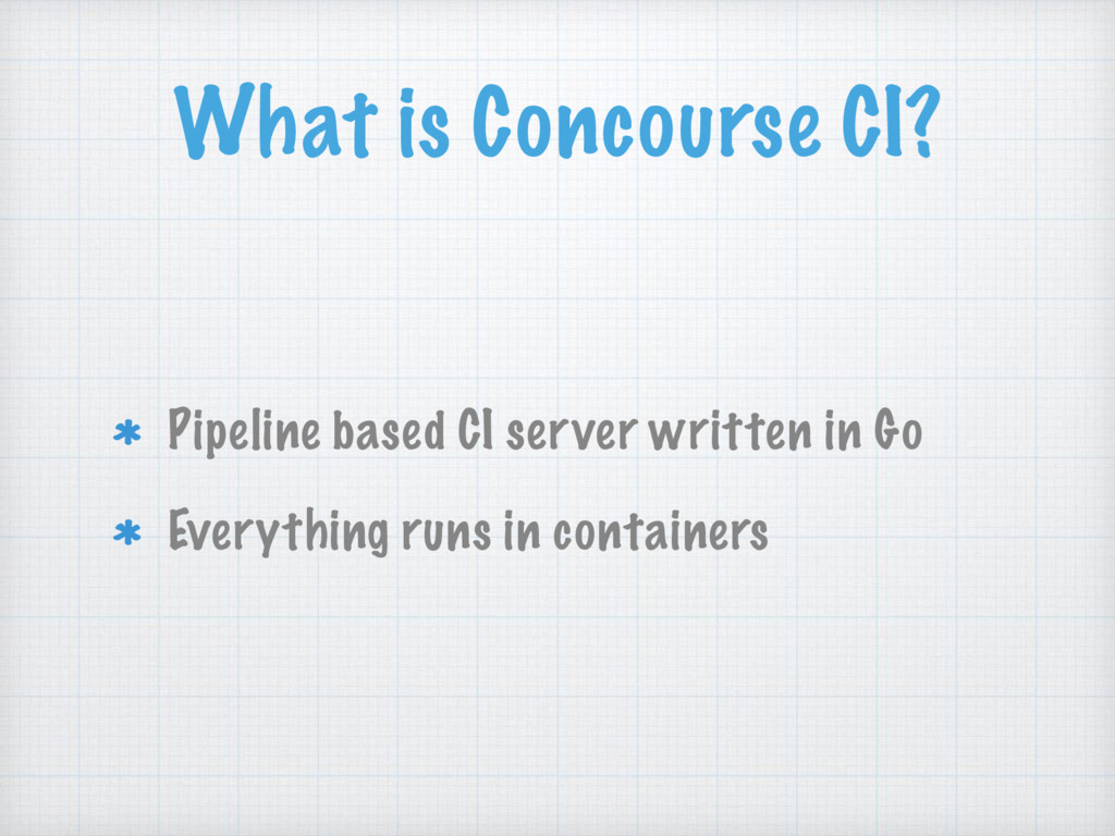 What is Concourse CI? Pipeline based CI server ...