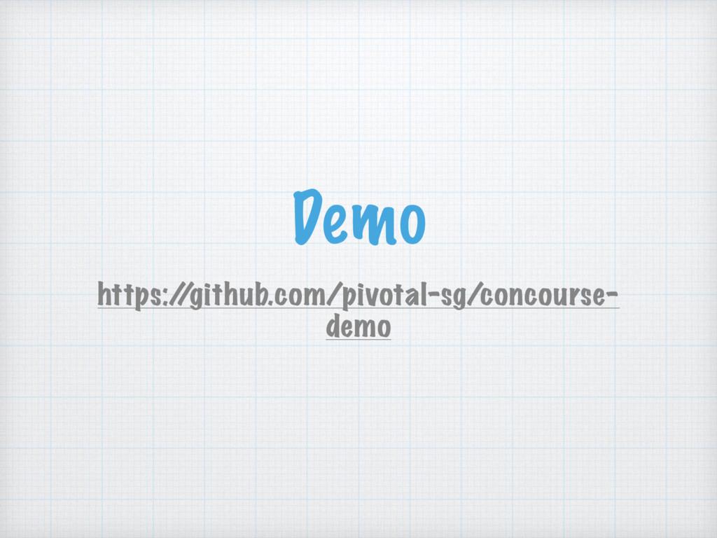 Demo https:/ /github.com/pivotal-sg/concourse- ...
