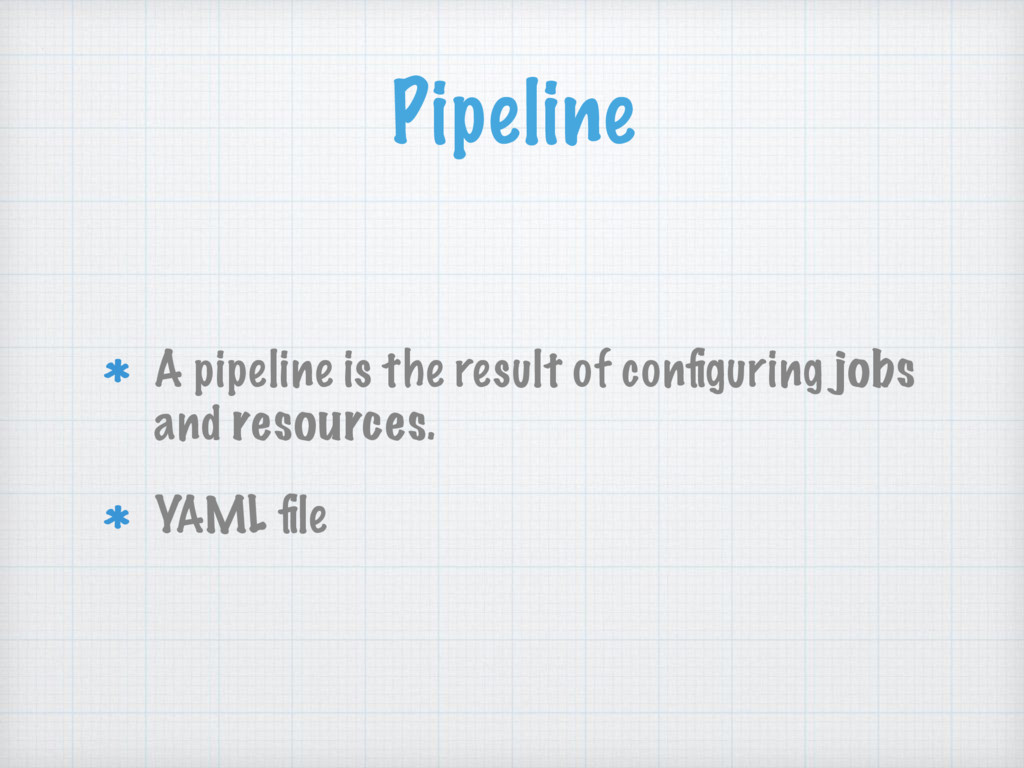 Pipeline A pipeline is the result of configuring...