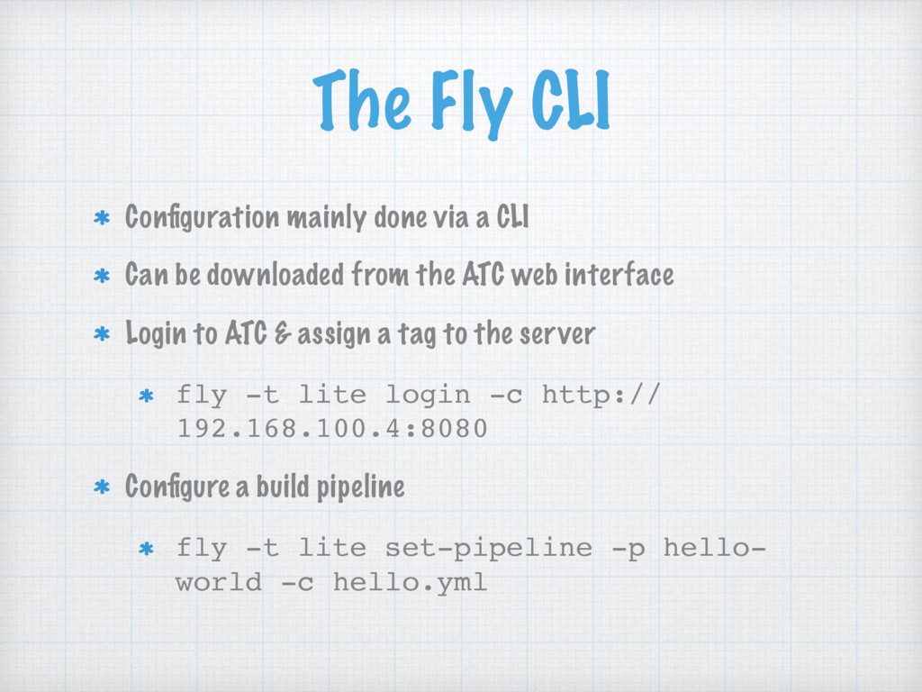 The Fly CLI Configuration mainly done via a CLI ...
