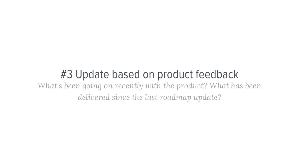 #3 Update based on product feedback What's been...