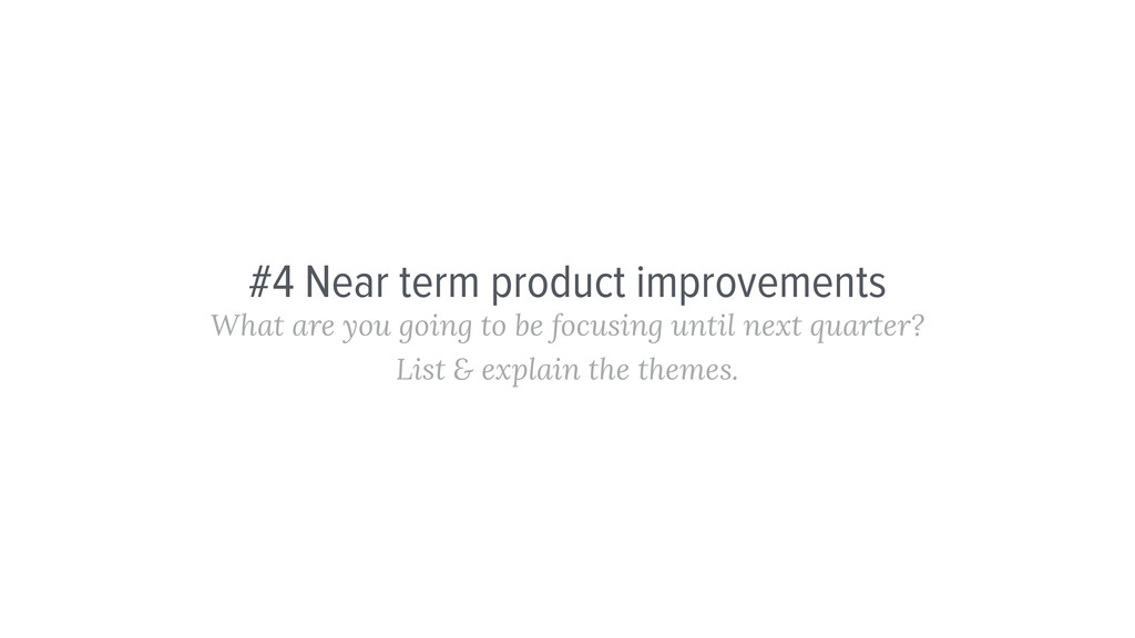 #4 Near term product improvements What are you ...