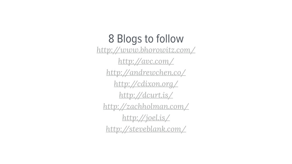 8 Blogs to follow http:/ /www.bhorowitz.com/ ht...