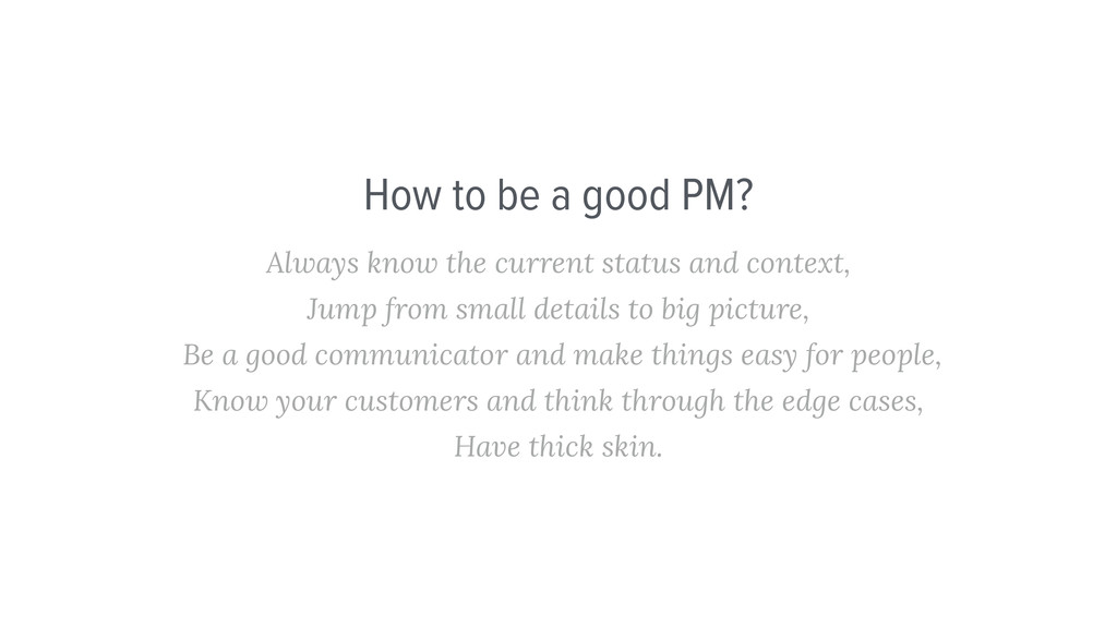 How to be a good PM? Always know the current st...