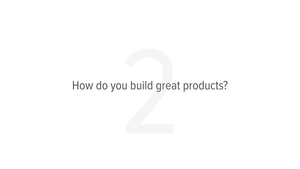 How do you build great products? 2