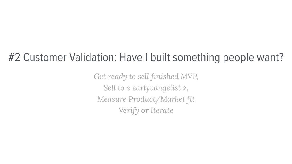 #2 Customer Validation: Have I built something ...