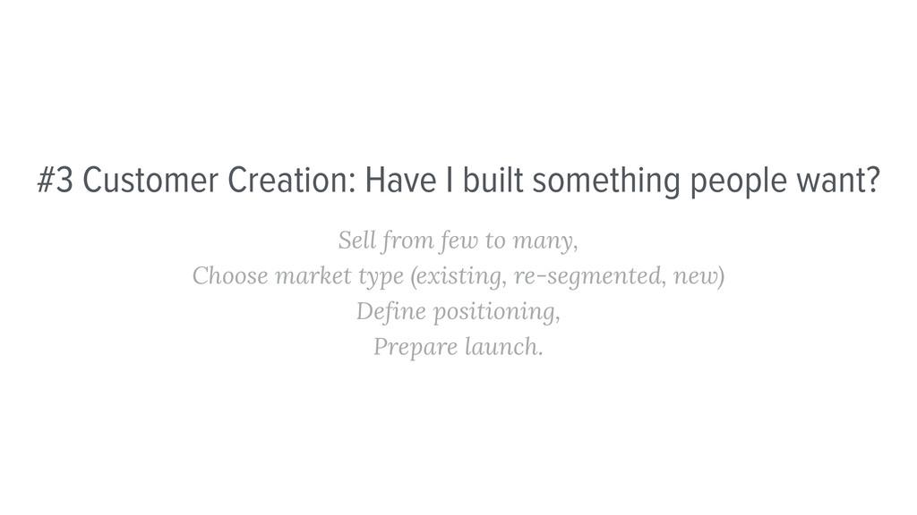 #3 Customer Creation: Have I built something pe...