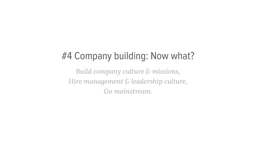 #4 Company building: Now what? Build company cu...
