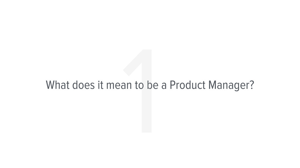 What does it mean to be a Product Manager? 1