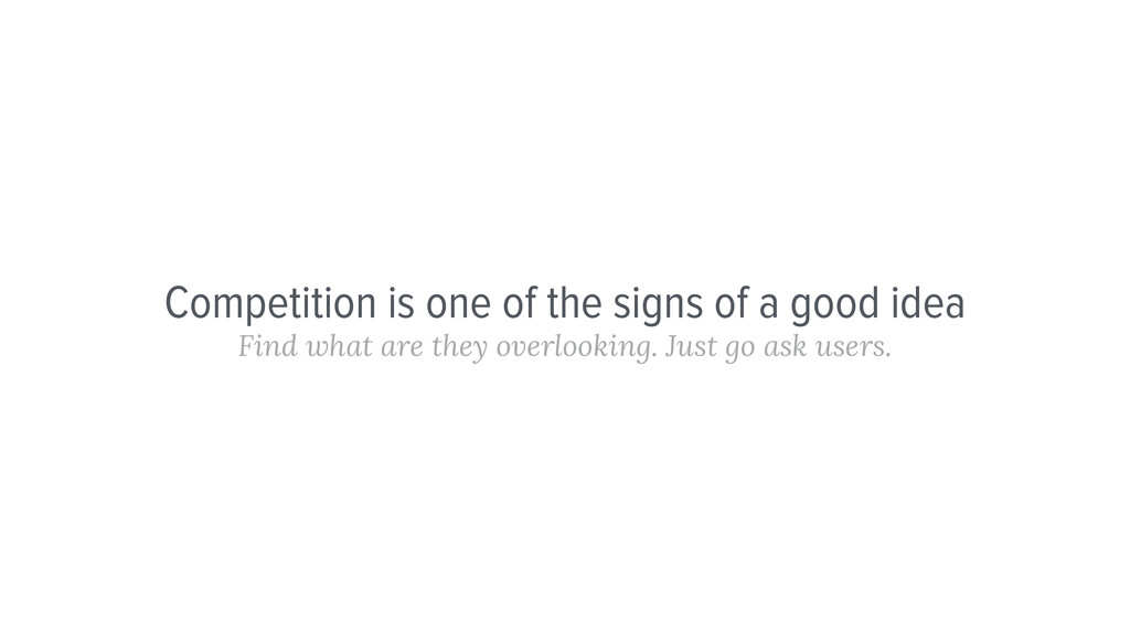 Competition is one of the signs of a good idea ...