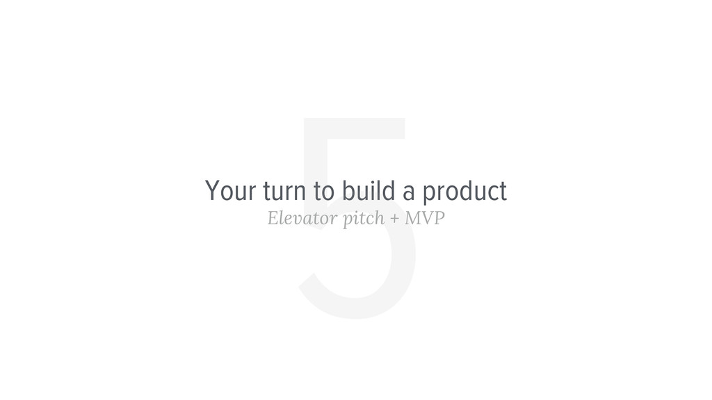 Your turn to build a product Elevator pitch + M...