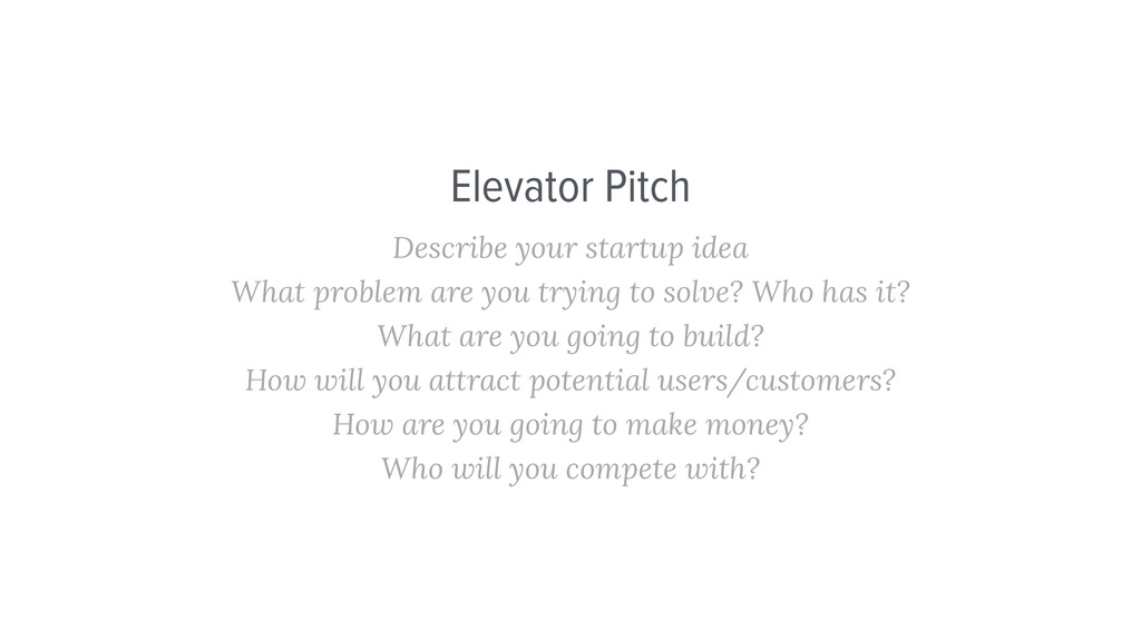 Elevator Pitch Describe your startup idea What ...