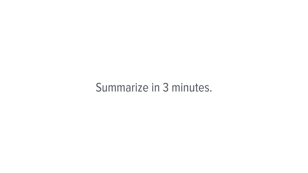 Summarize in 3 minutes.