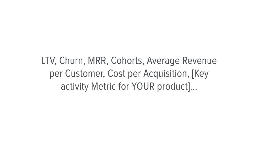 LTV, Churn, MRR, Cohorts, Average Revenue per C...