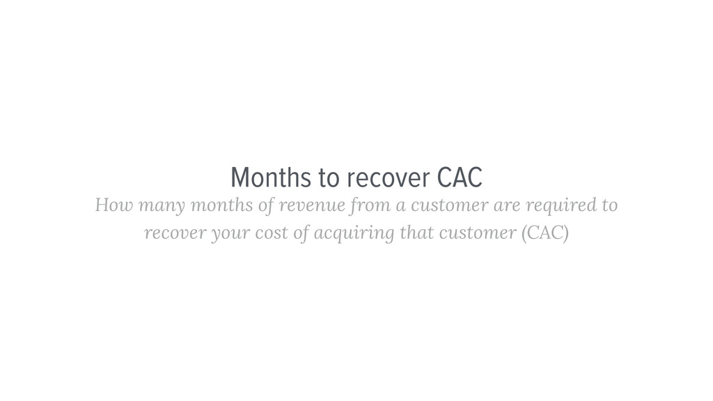 Months to recover CAC How many months of revenu...