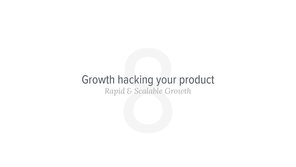 Growth hacking your product Rapid & Scalable Gr...