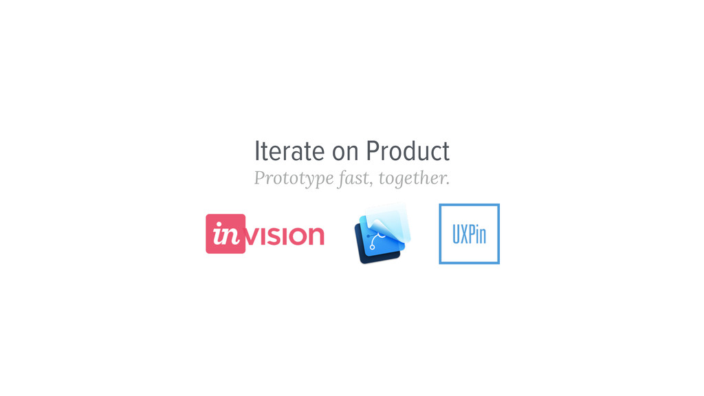 Iterate on Product Prototype fast, together.