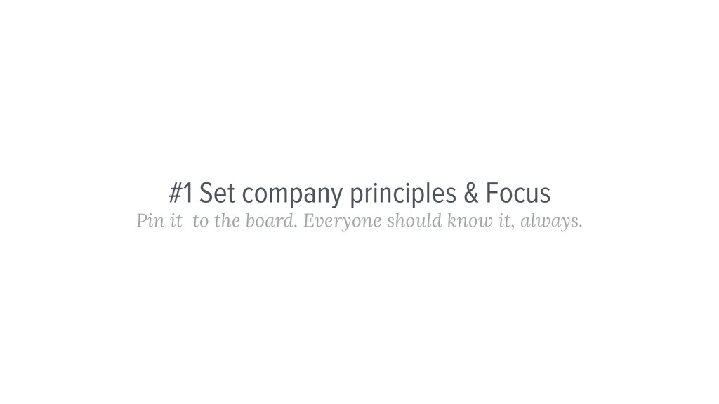 #1 Set company principles & Focus Pin it to the...