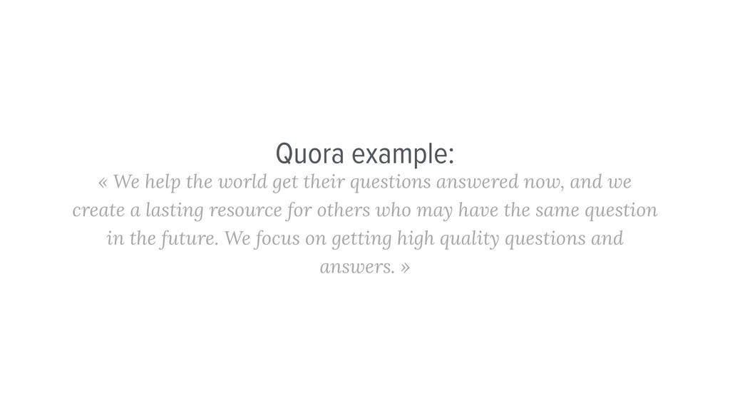 Quora example: « We help the world get their qu...