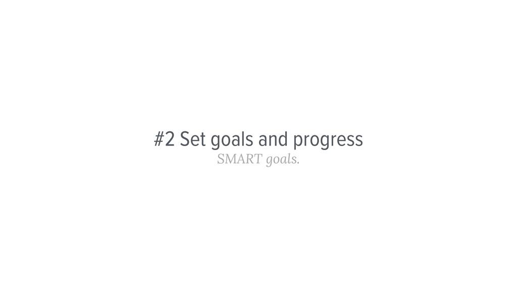 #2 Set goals and progress SMART goals.