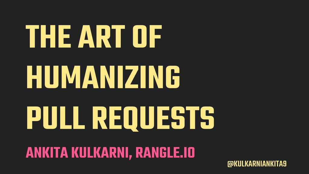 @KULKARNIANKITA9 THE ART OF HUMANIZING PULL REQ...