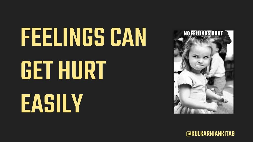 @KULKARNIANKITA9 FEELINGS CAN GET HURT EASILY
