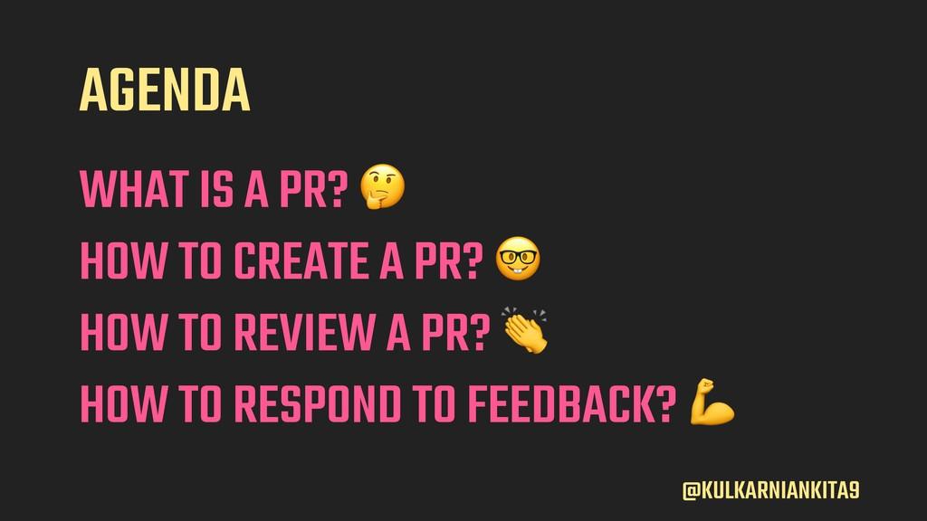 AGENDA @KULKARNIANKITA9 HOW TO CREATE A PR?  H...
