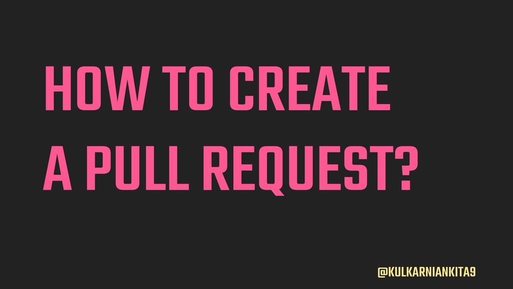 @KULKARNIANKITA9 HOW TO CREATE A PULL REQUEST?
