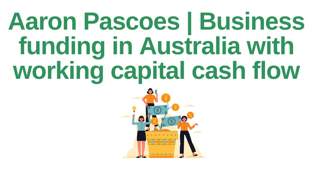 Aaron Pascoes | Business funding in Australia w...