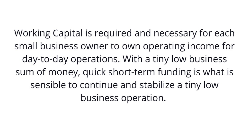 Working Capital is required and necessary for e...