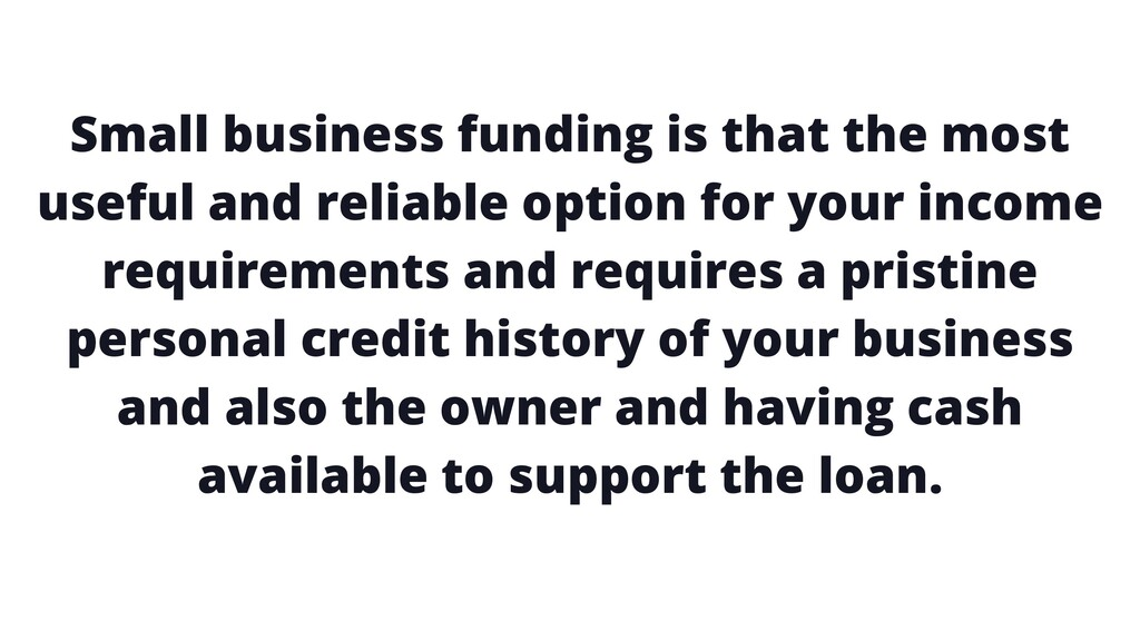 Small business funding is that the most useful ...