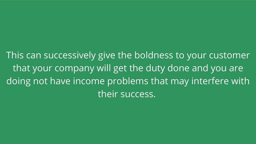 This can successively give the boldness to your...