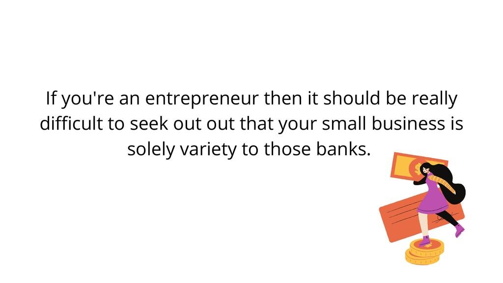 If you're an entrepreneur then it should be rea...