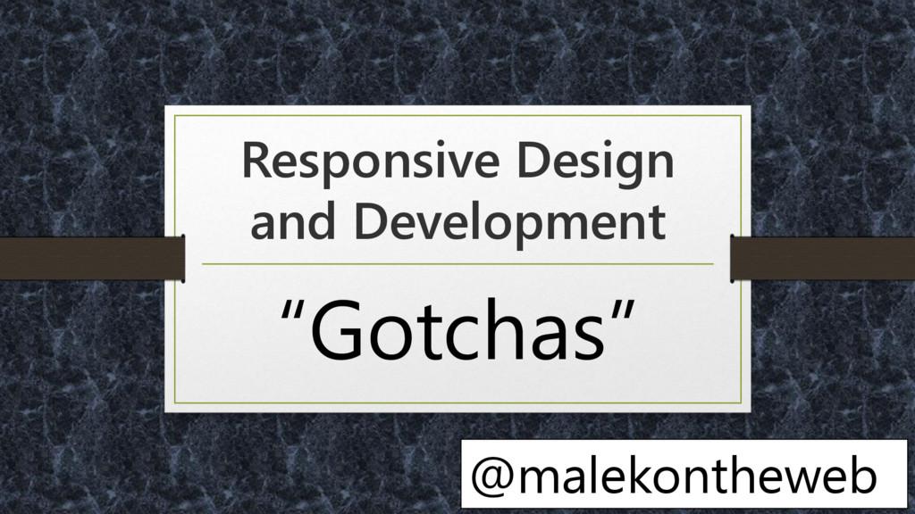 """Responsive Design and Development """"Gotchas"""" @ma..."""