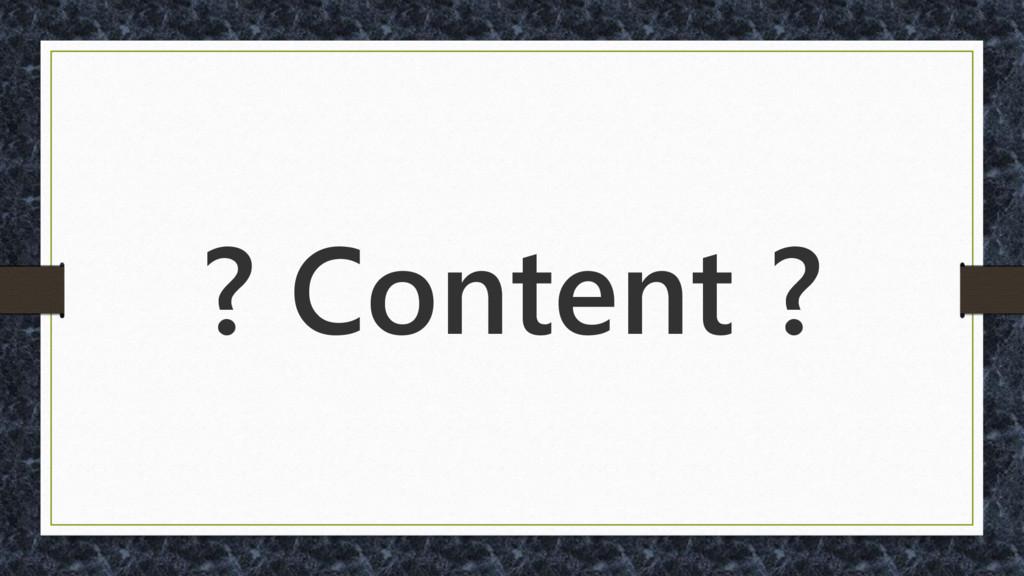 ? Content ?