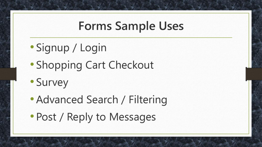 Forms Sample Uses •Signup / Login •Shopping Car...
