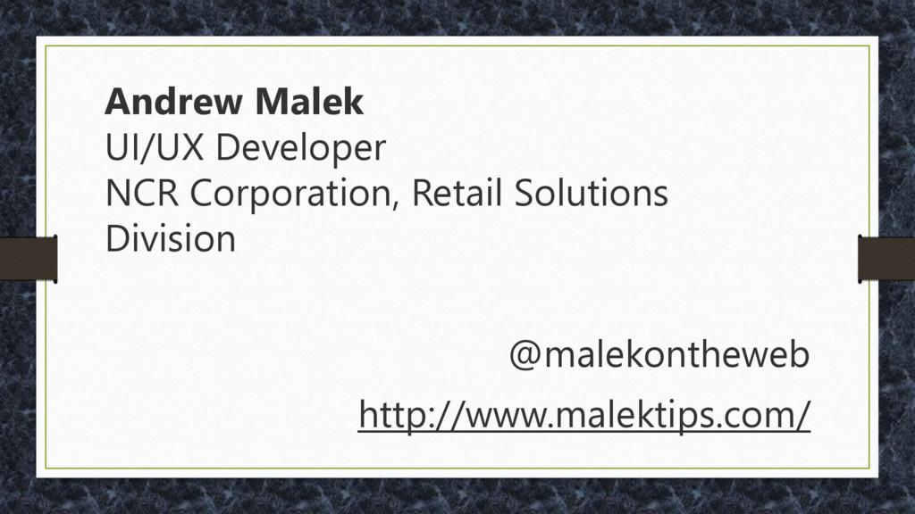 Andrew Malek UI/UX Developer NCR Corporation, R...